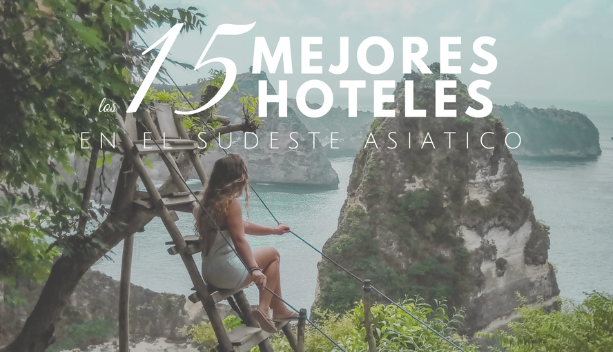 Los 15 mejores hoteles de Sudeste Asiatico